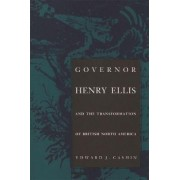 Governor Henry Ellis and the Transformation of British North America by Edward J. Cashin