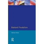 Bastard Feudalism by M. A. Hicks