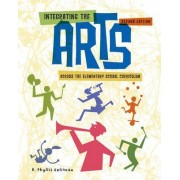 Integrating the Arts Across the Elementary School Curriculum by Phyllis Gelineau