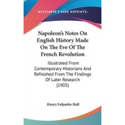 Napoleon's Notes on English History Made on the Eve of the French Revolution by Henry Foljambe Hall