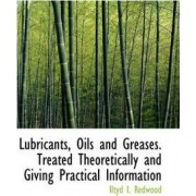 Lubricants, Oils and Greases. Treated Theoretically and Giving Practical Information by Iltyd I Redwood