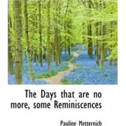 The Days That Are No More, Some Reminiscences by Pauline Metternich