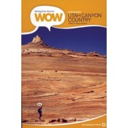 Utah Canyon Country: 90 Trails to the Wonder of Wilderness