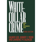 White Collar Crime: Offenses in Business, Politics and the Professions by Gilbert Geis