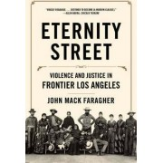 Eternity Street Violence and Justice in Frontier Los Angeles by John Mack Faragher