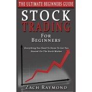 Stocks: Stock Trading for Beginners: The Ultimate Beginner's Guide - Everything You Need to Know to Get You Started on the Sto