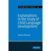 Explanations in the Study of Child Language Development by Martin Atkinson