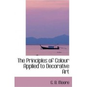 The Principles of Colour Applied to Decorative Art by G B Moore