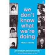 We Don't Know What We'Re Doing by Thomas Morris