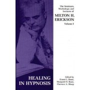 Seminars, Workshops and Lectures of Milton H. Erickson: Healing in Hypnosis v. 1 by Milton H. Erickson