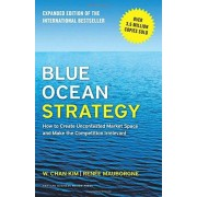 W.Chan Kim Blue Ocean Strategy: How to Create Uncontested Market Space and Make the Competition Irrelevant