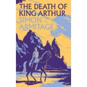 The Death of King Arthur by Simon Armitage