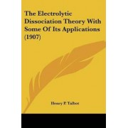 The Electrolytic Dissociation Theory with Some of Its Applications (1907) by Henry P Talbot