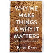 Why We Make Things and Why it Matters by Peter Korn