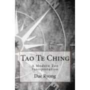Tao Te Ching: A Modern Zen Interpretation