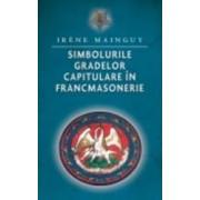 Simbolurile gradelor capitulare in francmasonerie - Irene Mainguy