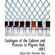 Catalogue of the Cabinet and Pictures in Pilgrim Hall, 1891 by Plymouth Mass Pilgrim Hall