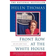 Front Row at the White House by Helen Thomas