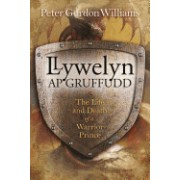 Llywelyn AP Gruffudd: The Life and Death of a Warrior Prince