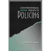 Controversial Issues in Policing by James D. Sewell