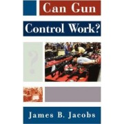 Can Gun Control Work by James B. Jacobs