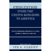 Emigration from the United Kingdom to America: March 1877 - May 1878 v. 12 by Ira A. Glazier