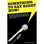 Something to Say Right Now, 101 Ready-To-Use Presentations Including PowerPoint Slides by Michael Horton