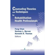 Counseling Theories and Techniques for Rehabilitation Health Professionals by Fong Chan