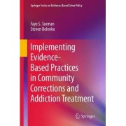 Implementing Evidence-Based Practices in Community Corrections and Addiction Treatment by Faye S. Taxman
