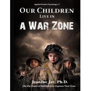 Our Children Live in a War Zone: Use the Power of Resilience to Improve Their Lives, Applied Positive Psychology 2.1