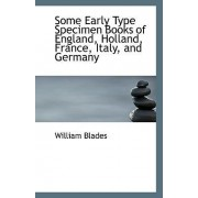 Some Early Type Specimen Books of England, Holland, France, Italy, and Germany by William Blades