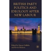 British Party Politics and Ideology After New Labour by Simon Griffiths