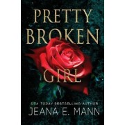 Pretty Broken Girl by Jeana E Mann