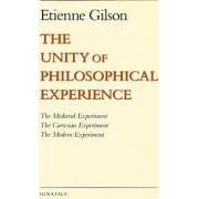 Unity of Philosophical Experience: The Medieval Experiment, The Cartesian Experiment, The Modern Experiment by Etienne Gilson