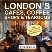 London's Cafes, Coffee Shops & Tearooms 2016 by David Hampshire