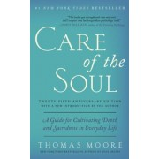 Care of the Soul, Twenty-Fifth Anniversary Ed: A Guide for Cultivating Depth and Sacredness in Everyday Life, Paperback