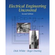 Electrical Engineering Uncovered by Richard M. White