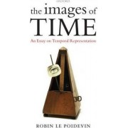 The Images of Time by Professor of Metaphysics Robin Le Poidevin