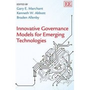 Innovative Governance Models for Emerging Technologies by Gary E. Marchant
