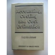 Accounting, Costing and Cost Estimation in Welsh Industry, 1700-1830 by Haydn Jones