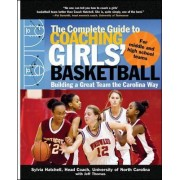 The Complete Guide to Coaching Girls' Basketball by Sylvia Hatchell