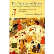 The Venture of Islam: The Gunpowder Empires and Modern Times v. 3 by Marshall G. S. Hodgson