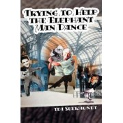 Trying to Help the Elephant Man Dance by Tim Suermondt