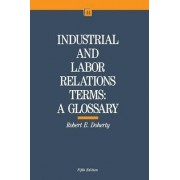 Industrial and Labor Relations Terms by Robert E. Doherty
