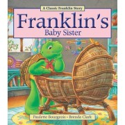 Franklin's Baby Sister by Paulette Bourgeois