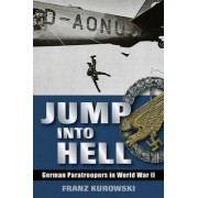 Jump into Hell by Franz Kurowski
