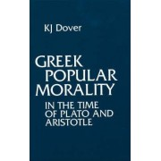 Greek Popular Morality in the Time of Plato and Aristotle by Sir Kenneth J. Dover
