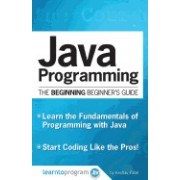Java Programming: The Beginning Beginner's Guide