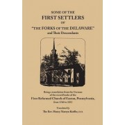 Some of the First Settlers of the Forks of the Delaware and Their Descendants, Being a Translation from the German of the Record Books of the First by First Reformed Church Of Easton