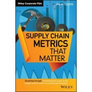 Supply Chain Metrics that Matter by Lora M. Cecere